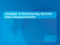 Chapter 9 Structuring System Data Requirements. Objectives:  Define key data modeling terms.  Draw entity-relationship (E-R) and class diagrams to represent.