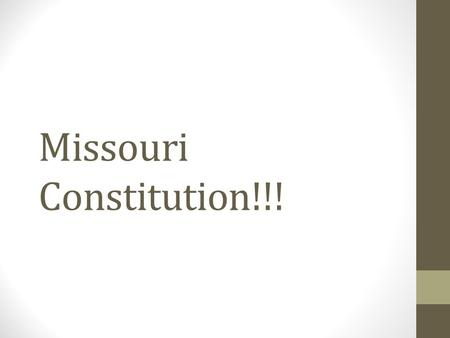Missouri Constitution!!!. Missouri History First permanent settlement West of Mississippi was in Ste. Genevieve Louisiana Territory given by Spain back.