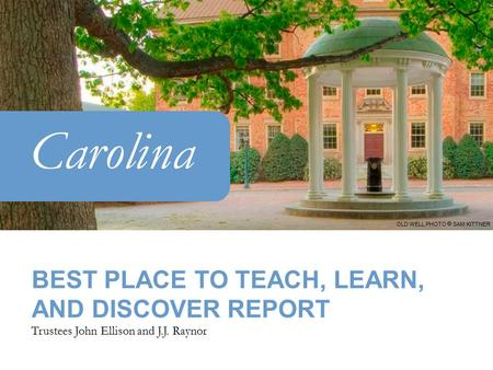 Carolina BEST PLACE TO TEACH, LEARN, AND DISCOVER REPORT Trustees John Ellison and J.J. Raynor OLD WELL PHOTO  SAM KITTNER.