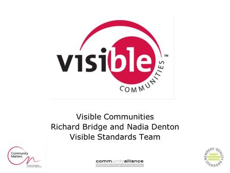 Visible Communities Richard Bridge and Nadia Denton Visible Standards Team.