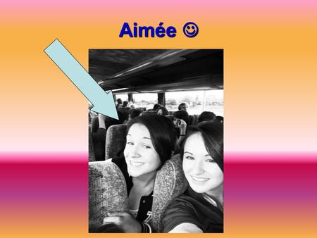 Aimée Aimée. Hello :D Hello :D ME I'm Aimée and I am 15 years old. I am currently in Transition year (TY) in St. Mary's College, Arklow Co. Wicklow, Ireland.
