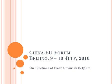 C HINA -EU F ORUM B EIJING, 9 – 10 J ULY, 2010 The functions of Trade Unions in Belgium.