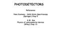 References Hans Kuzmany : Solid State Spectroscopy (Springer) Chap 5 S.M. Sze Physics of semiconductor devices (Wiley) Chap 13 PHOTODETECTORS.