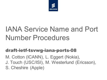 Slide title minimum 48 pt Slide subtitle minimum 30 pt IANA Service Name and Port Number Procedures draft-ietf-tsvwg-iana-ports-08 M. Cotton (ICANN), L.