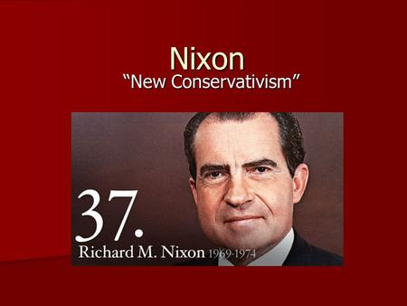 "Nixon ""New Conservativism"". New Federalism Wanted to give more power to the states, decrease the size of the federal government Wanted to give more power."