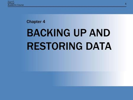 11 BACKING UP AND RESTORING DATA Chapter 4. Chapter 4: BACKING UP AND RESTORING DATA2 CHAPTER OVERVIEW  Describe the various types of hardware used to.