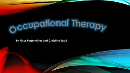 WHAT IS OCCUPATIONAL THERAPY Occupational therapy is a client centered practice that helps people recover from an illness or a disability. The treatments.