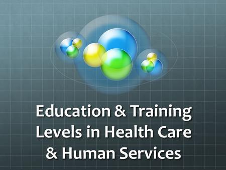 Education & Training Levels in Health Care & Human Services.