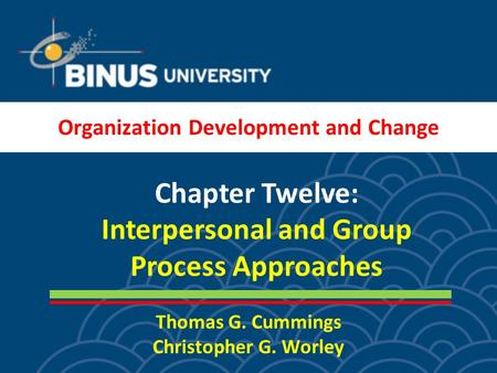 Thomas G. Cummings Christopher G. Worley Chapter Twelve: Interpersonal and Group Process Approaches Organization Development and Change.