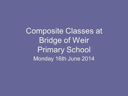 Composite Classes at Bridge of Weir Primary School Monday 16th June 2014.