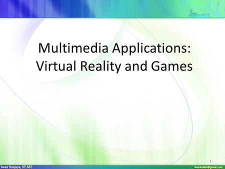 Multimedia Applications: Virtual Reality and Games 1.