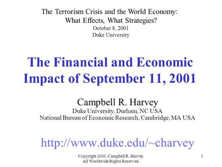 Copyright 2001. Campbell R. Harvey. All Worldwide Rights Reserved. 1 The Financial and Economic Impact of September 11, 2001 Campbell R. Harvey Duke University,