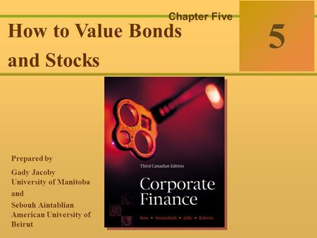 McGraw-Hill Ryerson © 2003 McGraw–Hill Ryerson Limited 5-0 Corporate Finance Ross  Westerfield  Jaffe Sixth Edition 5 Chapter Five How to Value Bonds.