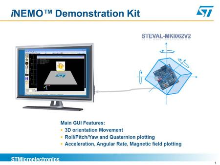 INEMO™ Demonstration Kit 1. 10-DOF (Degrees of Freedom) platform  The STEVAL-MKI062V2 combines accelerometers, gyroscopes and magnetometers with pressure.