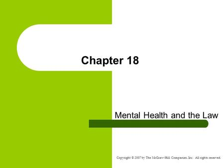 Copyright © 2007 by The McGraw-Hill Companies, Inc. All rights reserved. Chapter 18 Mental Health and the Law.