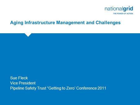 "Aging Infrastructure Management and Challenges Sue Fleck Vice President Pipeline Safety Trust ""Getting to Zero' Conference 2011."