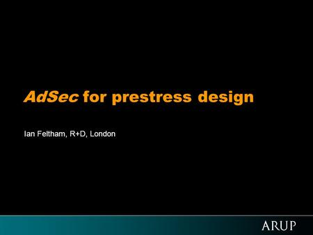 AdSec for prestress design Ian Feltham, R+D, London.