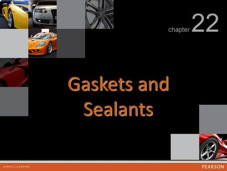Gaskets and Sealants chapter 22. Gaskets and Sealants FIGURE 22.1 Gaskets are used in many locations in the engine.