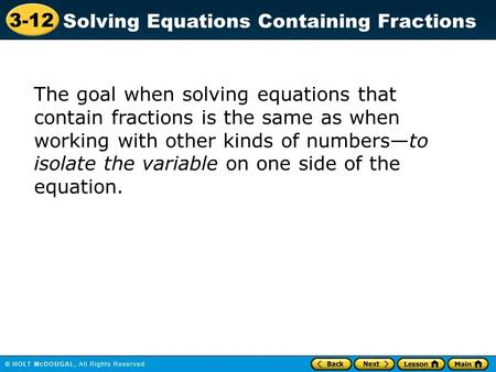 3-12 Solving Equations Containing Fractions The goal when solving equations that contain fractions is the same as when working with other kinds of numbers—to.