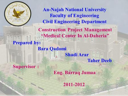 "An-Najah National University Faculty of Engineering Civil Engineering Department Construction Project Management ""Medical Center In Al-Daheria"" Prepared."