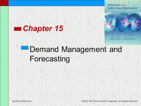 McGraw-Hill/Irwin © 2011 The McGraw-Hill Companies, All Rights Reserved Chapter 15 Demand Management and Forecasting.