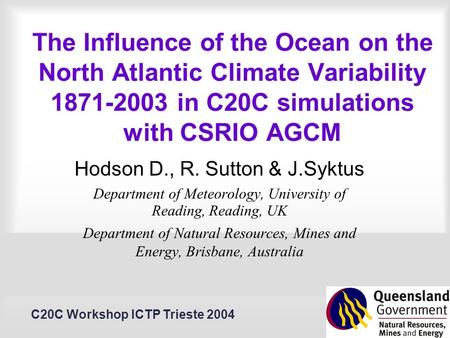 C20C Workshop ICTP Trieste 2004 The Influence of the Ocean on the North Atlantic Climate Variability 1871-2003 in C20C simulations with CSRIO AGCM Hodson.