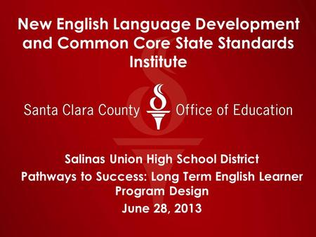 New English Language Development and Common Core State Standards Institute Salinas Union High School District Pathways to Success: Long Term English Learner.