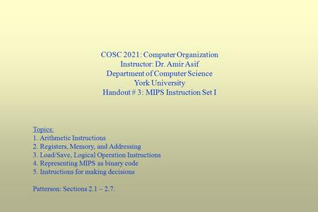 COSC 2021: Computer Organization Instructor: Dr. Amir Asif Department of Computer Science York University Handout # 3: MIPS Instruction Set I Topics: 1.