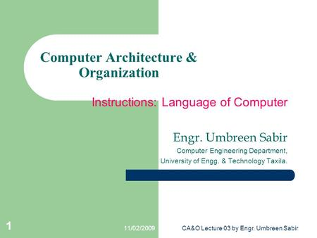 11/02/2009CA&O Lecture 03 by Engr. Umbreen Sabir Computer Architecture & Organization Instructions: Language of Computer Engr. Umbreen Sabir Computer Engineering.