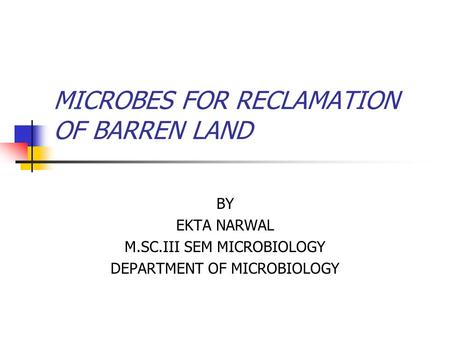 MICROBES FOR RECLAMATION OF BARREN LAND