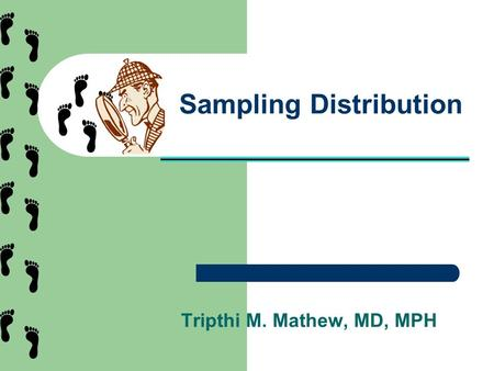Sampling Distribution Tripthi M. Mathew, MD, MPH.