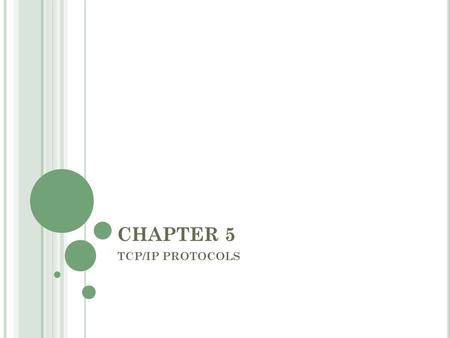 CHAPTER 5 TCP/IP PROTOCOLS. P ROTOCOL STANDARDS Protocols are formal rules of behavior When computers communicate, it is necessary to define a set of.