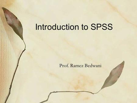 Introduction to SPSS Prof. Ramez Bedwani. Outcomes By the end of this lecture, the student will be able to Know definition, uses and types of statistics.