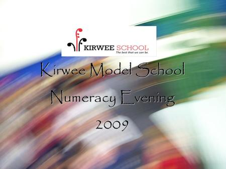 Kirwee Model School Numeracy Evening 2009. WELCOME Objectives for this meeting Objectives for this meetingHistory: