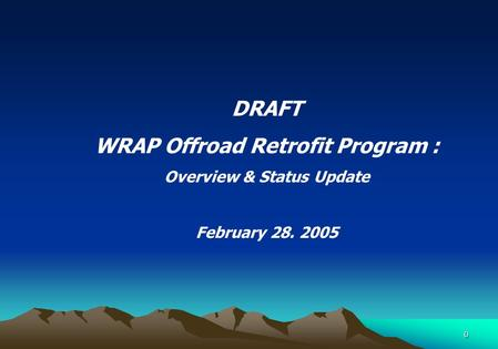 0 DRAFT WRAP Offroad Retrofit Program : Overview & Status Update February 28. 2005.