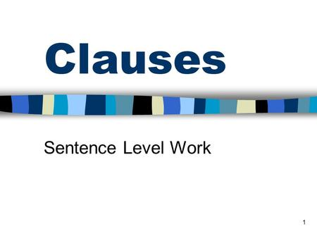 1 Clauses Sentence Level Work. © 2002 www.teachit.co.uk 2 Aims What is a clause? What is a subordinate clause? How can we use them correctly?