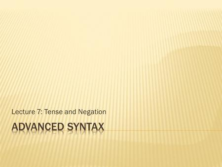 Lecture 7: Tense and Negation.  The clause is made up of distinct structural areas with different semantic purposes  The VP  One or more verbal head.