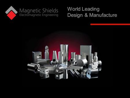 ©2011 Deloitte Touche Tohmatsu Limited©2015 Magnetic Shields LimitedMagnetic Shields Ltd World Leading Design & Manufacture.