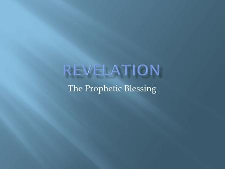 The Prophetic Blessing.  Main reason for being: to bring hope and inspiration to the followers of Jesus; describe the victory of God over evil; describe.