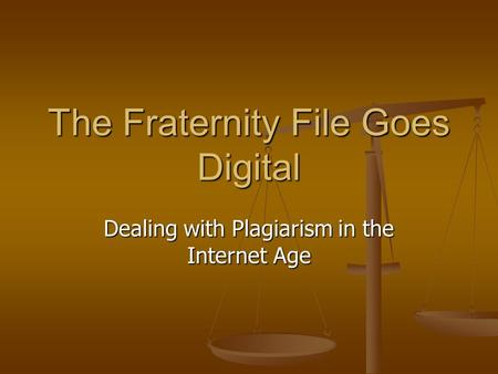 The Fraternity File Goes Digital Dealing with Plagiarism in the Internet Age.