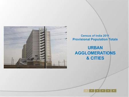 Census of India 2011 Provisional Population Totals URBAN AGGLOMERATIONS & CITIES 123456.