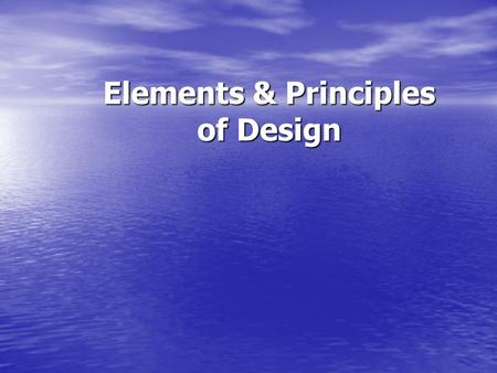 Elements & Principles of Design. Elements of Design The Designer uses the following Elements of Design The Designer uses the following Elements of Design.