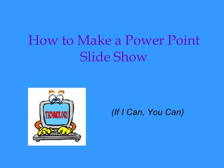 How to Make a Power Point Slide Show (If I Can, You Can)