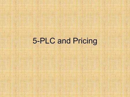 5-PLC and Pricing. Price = Cost + Profit Price brings in the revenues This is the only element in the marketing mix that brings in the revenues. All.