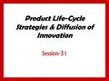 Product Life-Cycle Strategies & Diffusion of Innovation Session-31.