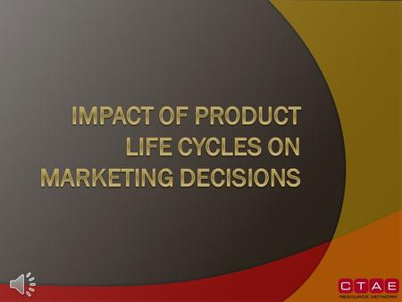 What is a Product Life Cycle?  The marketing theory that a product moves through different stages of life, from birth to death.  Every decision impacts.