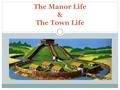 The Manor Life & The Town Life. The Manor Life In Medieval Europe, more than 90% of the population lived in rural communities and worked on the land.