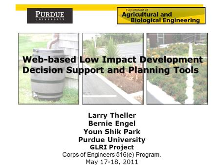 Larry Theller Bernie Engel Youn Shik Park Purdue University GLRI Project Corps of Engineers 516(e) Program. May 17-18, 2011.