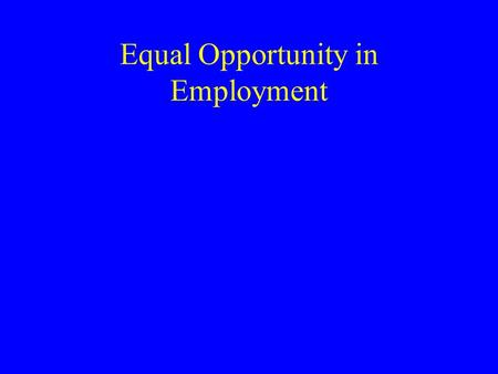Equal Opportunity in Employment. The Employment Agreement Employment at Will Contracts –employees can quit at any time and employers can fire you at any.