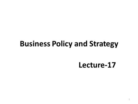 Business Policy and Strategy Lecture-17 1. Recap The Internal Assessment – Nature of an Internal Audit – Resource Based View (RBV) – Integrating Strategy.